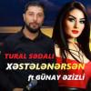 Tural Sədalı-Xəstələnərsən (ft Günay Əzizli)