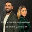 Gəl otur qarşımda (ft Şəbnəm Qəhrəmanova)